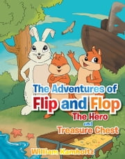 The Adventures of Flip and Flop - The Hero and the Treasure ebook by William Kamholtz