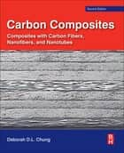 Carbon Composites - Composites with Carbon Fibers, Nanofibers, and Nanotubes ebook by Deborah D.L. Chung