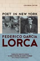 Poet in New York - A Bilingual Edition ebook by Frederico García Lorca, Pablo Medina, Mark Statman,...