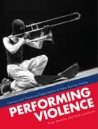 Performing Violence - Literary and Theatrical Experiments of New Russian Drama ebook by Birgit Beumers, Mark Lipovetsky