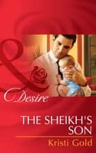 The Sheikh's Son (Mills & Boon Desire) (Billionaires and Babies, Book 48) ebook by Kristi Gold