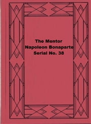 The Mentor: Napoleon Bonaparte, Serial No. 38 ebook by Ida M. Tarbell