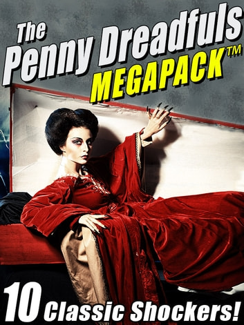 The Penny Dreadfuls MEGAPACK ® - 10 Classic Shockers! ebook by Mary Wollstonecraft, Shelley Shelley,Oscar Wilde,Bram Stoker,Arthur Conan Doyle,Robert Louis Stevenson