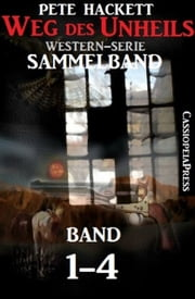 Weg des Unheils, Band 1-4 (Western-Sammelband) ebook by Pete Hackett