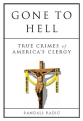 Gone to Hell: True Crimes of America's Clergy ebook by Radic, Randall