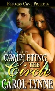 Completing the Circle (Men in Love, book Four) ebook by Carol Lynne