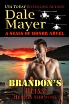 Brandon's Bliss - A SEALs of Honor World Novel ebook by Dale Mayer