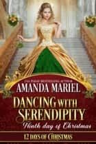 Dancing with Serendipity - 12 Days of Christmas, #9 ebook by Amanda Mariel