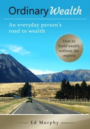Ordinary Wealth - An everyday person's road to wealth ebook by Ed Murphy