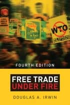 Free Trade under Fire - Fourth Edition ebook by Douglas A. Irwin