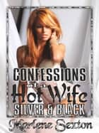 Confessions of a Hot Wife Episode III - Silver & Black ebook by Marlene Sexton