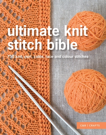 Ultimate Knit Stitch Bible - 750 knit, purl, cable, lace and colour stitches ebook by Collins & Brown