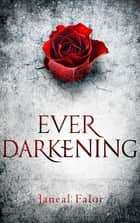 Ever Darkening ebook by Janeal Falor
