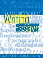 The Student's Guide to Writing Essays ebook by Roberts, David (Lecturer in English, Worcester College of Higher Education)