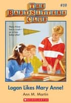 The Baby-Sitters Club #10: Logan Likes Mary Anne! ebook by Ann M. Martin