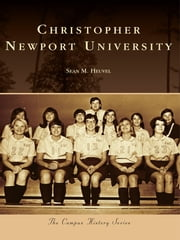 Christopher Newport University ebook by Sean M. Heuvel