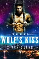 Wolf's Kiss ebook by Siryn Sueng