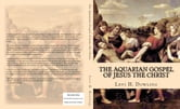 The Aquarian Gospel of Jesus the Christ ebook by Levi H. Dowling, Editor-in-chief Z. El-Bey