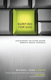 Surfing for God - Discovering the Divine Desire Beneath Sexual Struggle ebook by Michael John Cusick