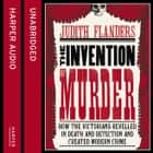 The Invention of Murder: How the Victorians Revelled in Death and Detection and Created Modern Crime audiobook by Judith Flanders