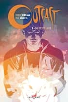 Outcast T03 - Une petite lueur ebook by Robert Kirkman, Paul Azaceta