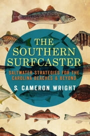 The Southern Surfcaster - Saltwater Strategies for the Carolina Beaches & Beyond ebook by S. Cameron Wright