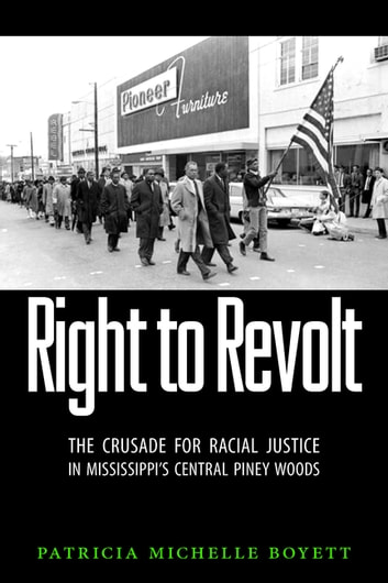 Right to Revolt - The Crusade for Racial Justice in Mississippi's Central Piney Woods ebook by Patricia Michelle Boyett