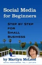 Social Media for Beginners: Step by Step for Small Business ebook by Marilyn McLeod
