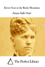 Eleven Years in the Rocky Mountains ebook by Frances Fuller Victor