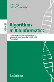 Algorithms in Bioinformatics - 15th International Workshop, WABI 2015, Atlanta, GA, USA, September 10-12, 2015, Proceedings ebook by Mihai Pop,Hélène Touzet
