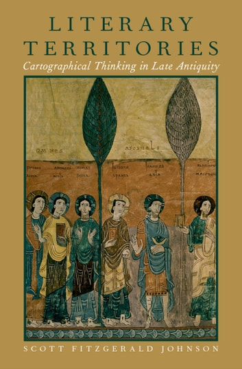 Literary Territories - Cartographical Thinking in Late Antiquity 電子書 by Scott Fitzgerald Johnson