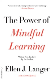 The Power of Mindful Learning ebook by Ellen J. Langer