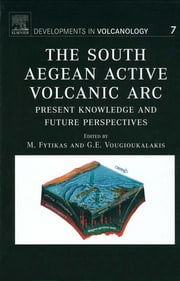 The South Aegean Active Volcanic Arc - Present Knowledge and Future Perspectives ebook by