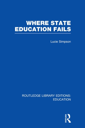 Where State Education Fails ebook by Lucie Simpson