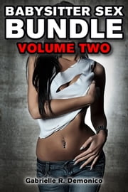 Babysitter Sex Bundle - Volume 2 (Babysitter Erotica, Seduction and Sex Stories - Breeding Sex/Impregnation Sex) ebook by Gabrielle Demonico