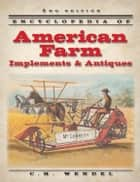 Encyclopedia of American Farm Implements & Antiques ebook by C H Wendel