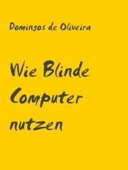 Wie Blinde Computer nutzen ebook by Domingos de Oliveira