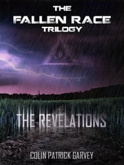 Book II: The Revelations (The Fallen Race Trilogy) ebook by Colin Patrick Garvey