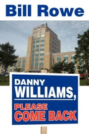 Danny Williams, Please Come Back ebook by Bill Rowe