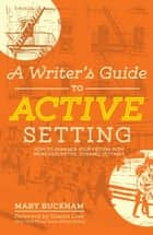 A Writer's Guide to Active Setting - How to Enhance Your Fiction with More Descriptive, Dynamic Settings ebook by Mary Buckham, Dianna Love