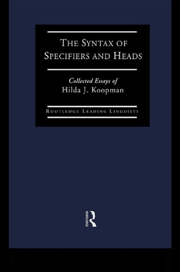 The Syntax of Specifiers and Heads - Collected Essays of Hilda J. Koopman ebook by Hilda J Koopman