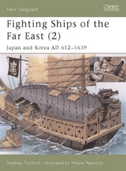 Fighting Ships of the Far East (2) - Japan and Korea AD 612?1639 ebook by Dr Stephen Turnbull,Wayne Reynolds