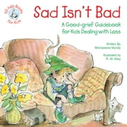 Sad Isn't Bad - A Good-grief Guidebook for Kids Dealing with Loss ebook by Michaelene Mundy,R. W. Alley