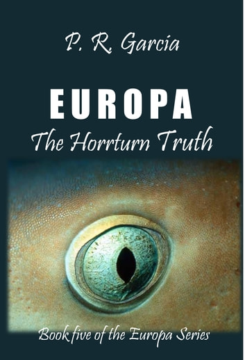 Europa The Horrturn Truth ebook by P. R. Garcia