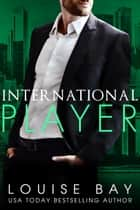 International Player ebook by Louise Bay