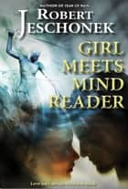 Girl Meets Mind Reader - A Fantasy Tale ebook by Robert Jeschonek