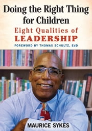 Doing the Right Thing for Children - Eight Qualities of Leadership ebook by Maurice Sykes,Thomas Schultz