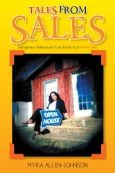 Tales From Sales - Outrageous, Hilarious and True Stories From Home Sales ebook by Myka Allen-Johnson