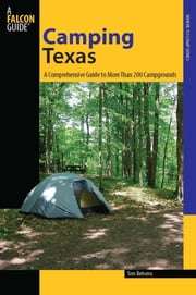 Camping Texas - A Comprehensive Guide to More Than 200 Campgrounds ebook by Tom Behrens