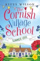 The Cornish Village School - Summer Love ebook by Kitty Wilson